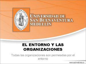 EL ENTORNO Y LAS ORGANIZACIONES Todas las organizaciones