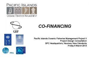 COFINANCING Pacific Islands Oceanic Fisheries Management Project II