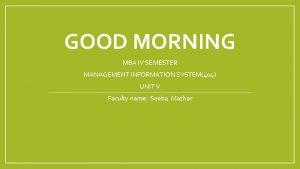 GOOD MORNING MBA IV SEMESTER MANAGEMENT INFORMATION SYSTEM404