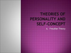 THEORIES OF PERSONALITY AND SELFCONCEPT A Freudian Theory