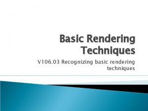 Basic Rendering Techniques V 106 03 Recognizing basic