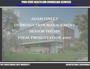 ADAM FINLEY CONSTRUCTION MANAGEMENT SENIOR THESIS FINAL PRESENTATION
