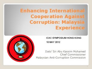 Enhancing International Cooperation Against Corruption Malaysia Experience ICAC