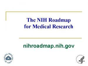 The NIH Roadmap for Medical Research nihroadmap nih