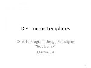 Destructor Templates CS 5010 Program Design Paradigms Bootcamp