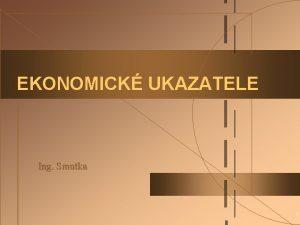 EKONOMICK UKAZATELE Ing Smutka 1 1 Ekonomick potencil