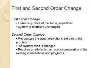 First and Second Order Change First Order Change