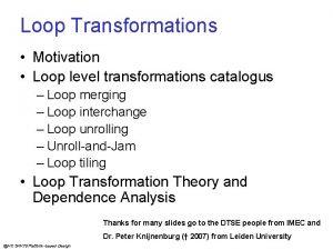 Loop Transformations Motivation Loop level transformations catalogus Loop
