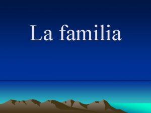 La familia Concepto de familia La familia es