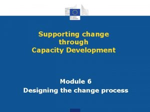 Supporting change through Capacity Development Module 6 Designing