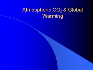 Atmospheric CO 2 Global Warming Atmospheric Temperature and