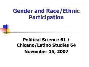 Gender and RaceEthnic Participation Political Science 61 ChicanoLatino