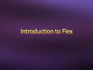 Introduction to Flex What Is Flex Generates a
