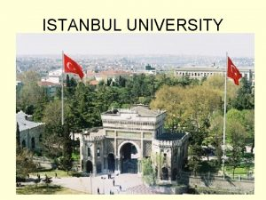 ISTANBUL UNIVERSITY Istanbul University posses the honour of