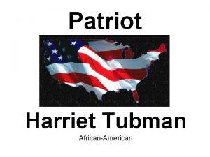 Patriot Harriet Tubman AfricanAmerican Harriet Tubman 1820 1913
