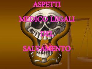 ASPETTI MEDICO LEGALI DEL SALVAMENTO ASPETTI MEDICO LEGALI