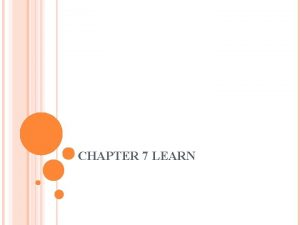 CHAPTER 7 LEARN IN THIS CHAPTER YOU WILL