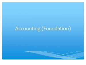 Accounting Foundation Aims of the syllabus The syllabus