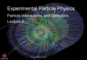 Experimental Particle Physics Particle Interactions and Detectors Lecture