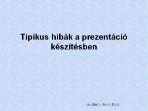 Tipikus hibk a prezentci ksztsben Ksztette Boros Erzsi