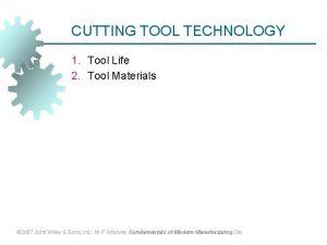 CUTTING TOOL TECHNOLOGY 1 Tool Life 2 Tool