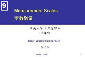 9 Measurement Scales mailto ckfarnmgt ncu edu tw