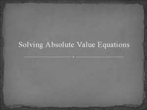 Solving Absolute Value Equations What is Absolute Value