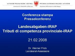 Conferenza stampa Pressekonferenz LandesabgabenIRAP Tributi di competenza provincialeIRAP