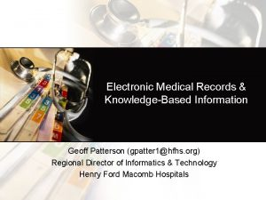 Electronic Medical Records KnowledgeBased Information Geoff Patterson gpatter