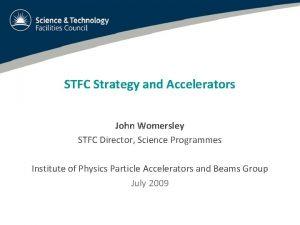 STFC Strategy and Accelerators John Womersley STFC Director