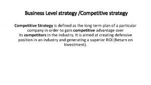 Business Level strategy Competitive strategy Competitive Strategy is