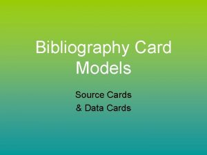 Bibliography Card Models Source Cards Data Cards Source