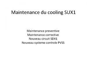 Maintenance du cooling SUX 1 Maintenance preventive Maintenance