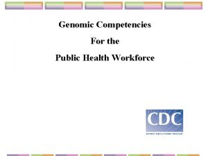 Genomic Competencies For the Public Health Workforce Workforce