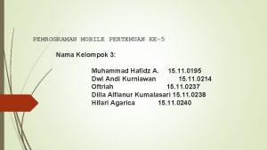 PEMROGRAMAN MOBILE PERTEMUAN KE5 Nama Kelompok 3 Muhammad
