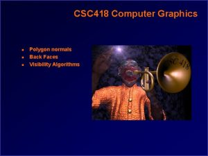 CSC 418 Computer Graphics n n n Polygon