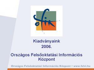 Kiadvnyaink 2006 Orszgos Felsoktatsi Informcis Kzpont Felsoktatsi felvteli