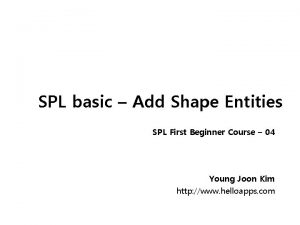 SPL basic Add Shape Entities SPL First Beginner