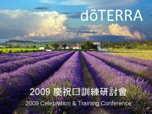 2009 2009 Celebration Training Conference dTERRA dTERRA Mood