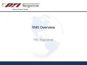 RMS Overview PRI Registrar RMS Overview PRI Registrar