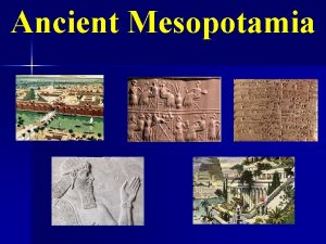 Ancient Mesopotamia The Fertile Crescent Mesopotamia Land Between
