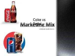 Coke vs Pepsi Marketing Mix JORDAN QUECHUCK Cokes