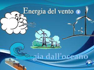 Energia del vento Energia dalloceano Energia del vento