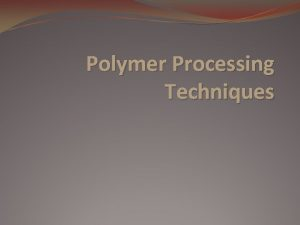 Polymer Processing Techniques Injection Molding Injection molding is