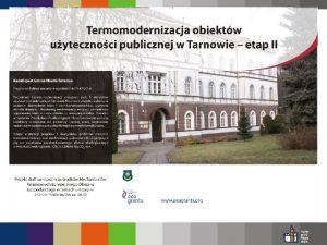 Projekt Termomodernizacja obiektw uytecznoci publicznej w Tarnowie etap