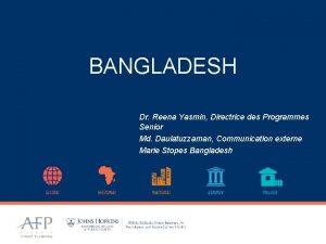 BANGLADESH Dr Reena Yasmin Directrice des Programmes Senior