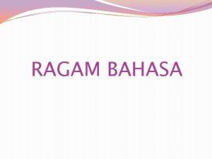 RAGAM BAHASA Pengertian Ragam Bahasa Indonesia sangat luas