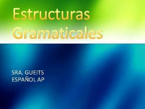 Estructuras Gramaticales SRA GUEITS ESPAOL AP ESTRUCTURAS GRAMATICALES