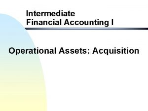 Intermediate Financial Accounting I Operational Assets Acquisition Operational