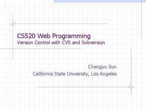 CS 520 Web Programming Version Control with CVS